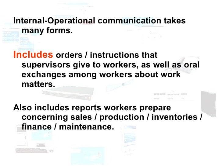 <ul><li>Internal-Operational communication takes many forms. </li></ul><ul><li>Includes  orders / instructions that superv...