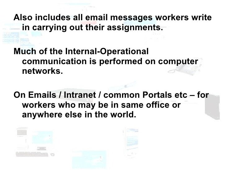 <ul><li>Also includes all email messages workers write in carrying out their assignments. </li></ul><ul><li>Much of the In...