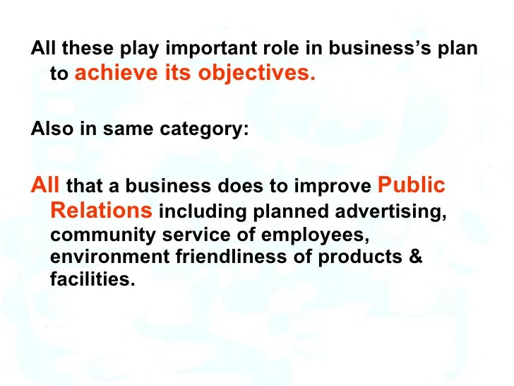 <ul><li>All these play important role in business's plan to  achieve its objectives. </li></ul><ul><li>Also in same catego...
