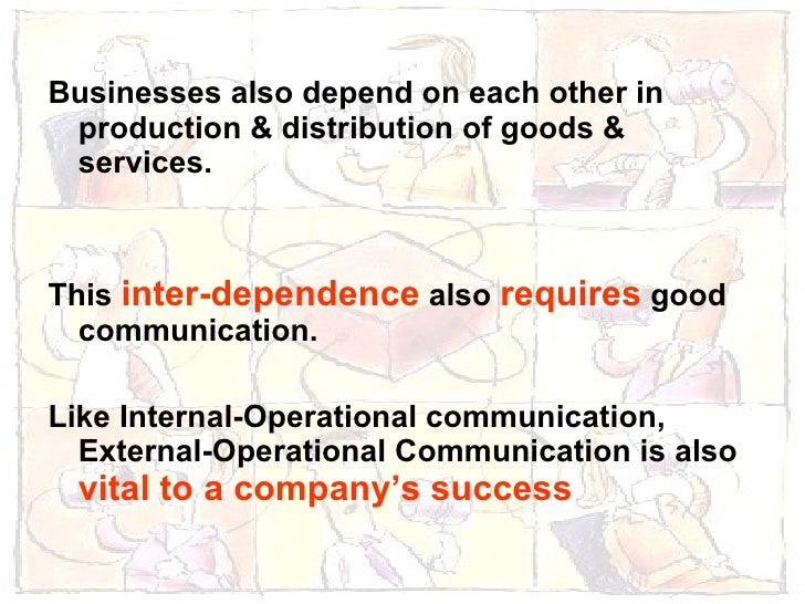 <ul><li>Businesses also depend on each other in production & distribution of goods & services.  </li></ul><ul><li>This  in...