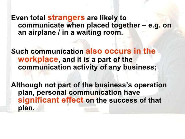 <ul><li>Even total  strangers  are likely to communicate when placed together – e.g. on an airplane / in a waiting room.  ...