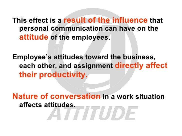 <ul><li>This effect is a  result of the influence  that personal communication can have on the  attitude  of the employees...