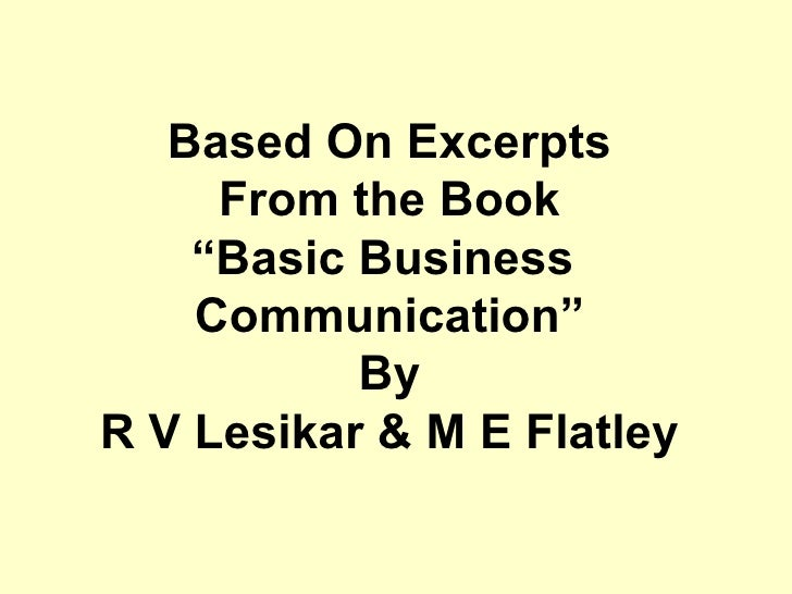 """Based On Excerpts From the Book """" Basic Business  Communication"""" By R V Lesikar & M E Flatley"""