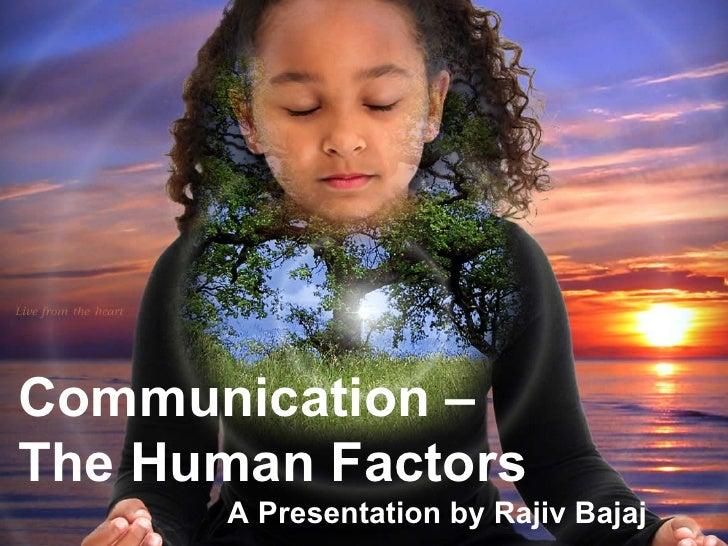Communication – The Human Factors A Presentation by Rajiv Bajaj