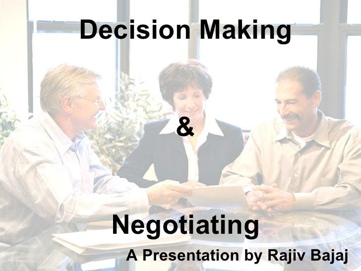 Decision Making & Negotiating A Presentation by Rajiv Bajaj