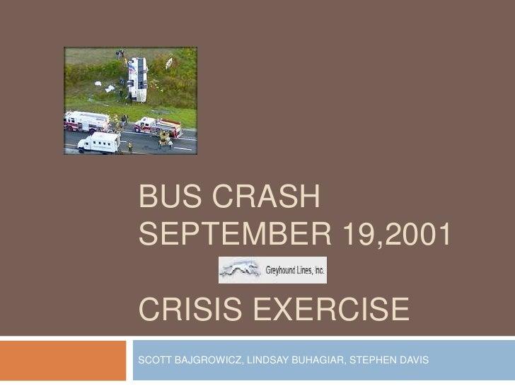 Bus crashSeptember 19,2001crisis exercise<br />SCOTT BAJGROWICZ, LINDSAY BUHAGIAR, STEPHEN DAVIS<br />
