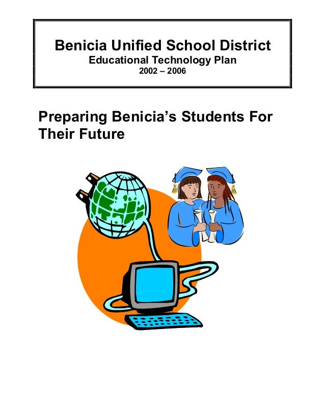 Benicia Unified School District Educational Technology Plan 2002 – 2006 Preparing Benicia's Students For Their Future