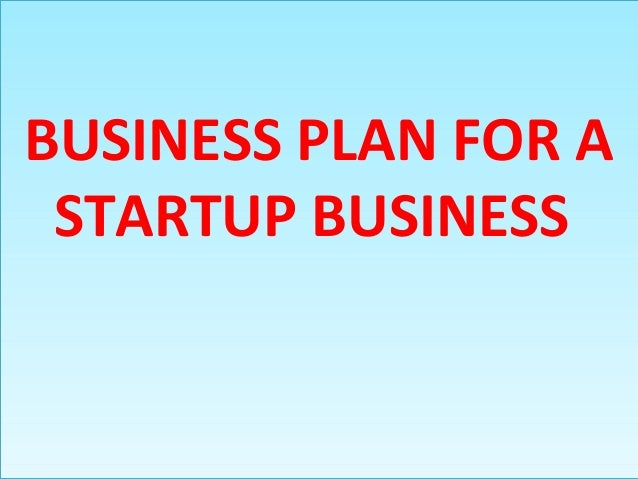 BUSINESS PLAN FOR A STARTUP BUSINESS