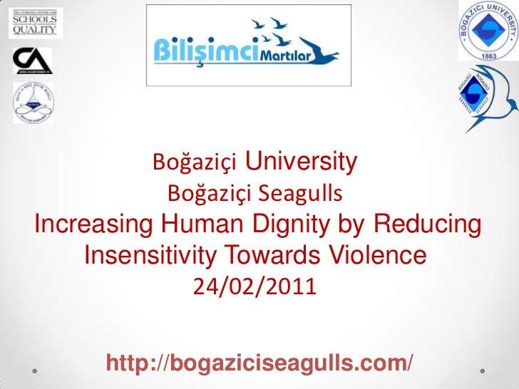 Boğaziçi University<br />Boğaziçi Seagulls<br />Increasing Human Dignity by Reducing Insensitivity Towards Violence<br />2...