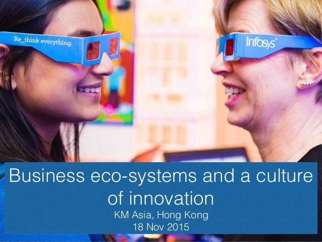 Business eco-systems and a culture of innovation KM Asia, Hong Kong 18 Nov 2015