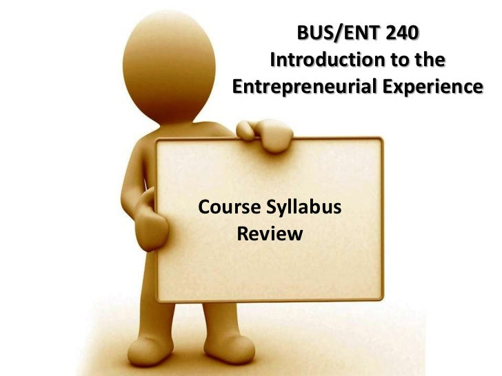 BUS/ENT 240Introduction to the Entrepreneurial Experience<br />Course Syllabus Review<br />