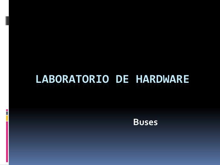 Laboratorio de hardware<br />Buses<br />