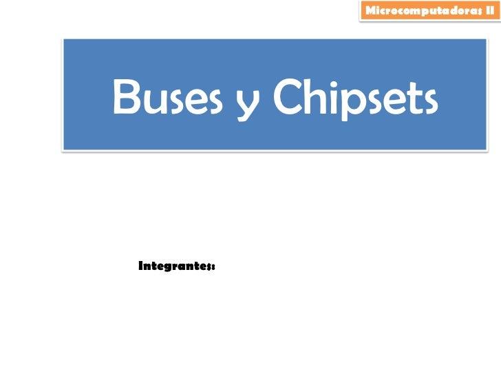 Microcomputadoras II<br />Buses y Chipsets<br />Integrantes:<br />