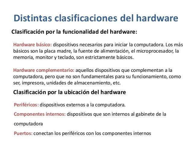 Clasificación por el flujo de información del hardware:Periféricos de salida: monitor, impresora, etc.Periféricos de entra...