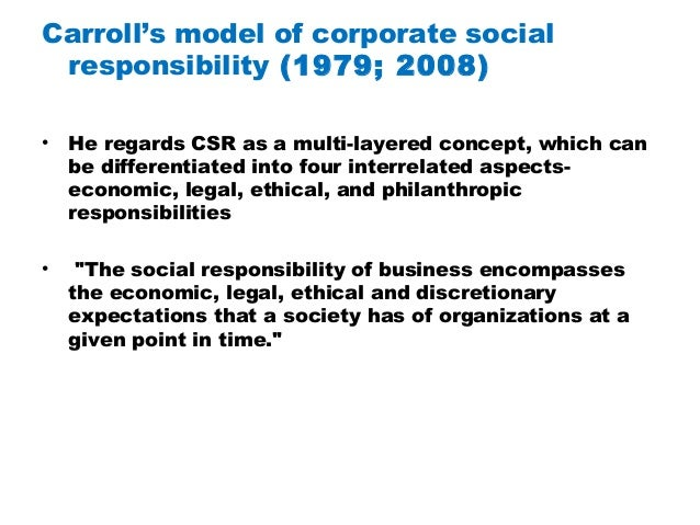 carroll s interpretation of corporate social responsibility Nition of corporate social responsibility (csr) is  a result of which csr is  interpreted to  in the category of discretionary responsibility in carroll's pyra.