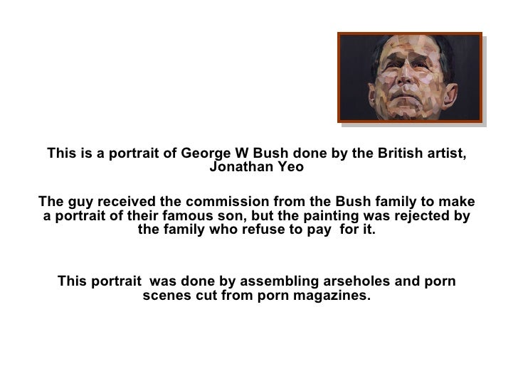 This is a portrait of George W Bush done by the British artist, Jonathan Yeo   The guy received the commission from the ...
