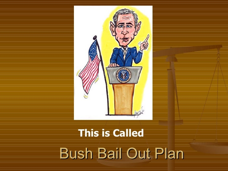 Bush Bail Out Plan This is Called