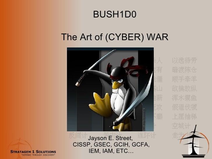 Jayson E. Street,  CISSP, GSEC, GCIH, GCFA, IEM, IAM, ETC… BUSH1D0 The Art of (CYBER) WAR