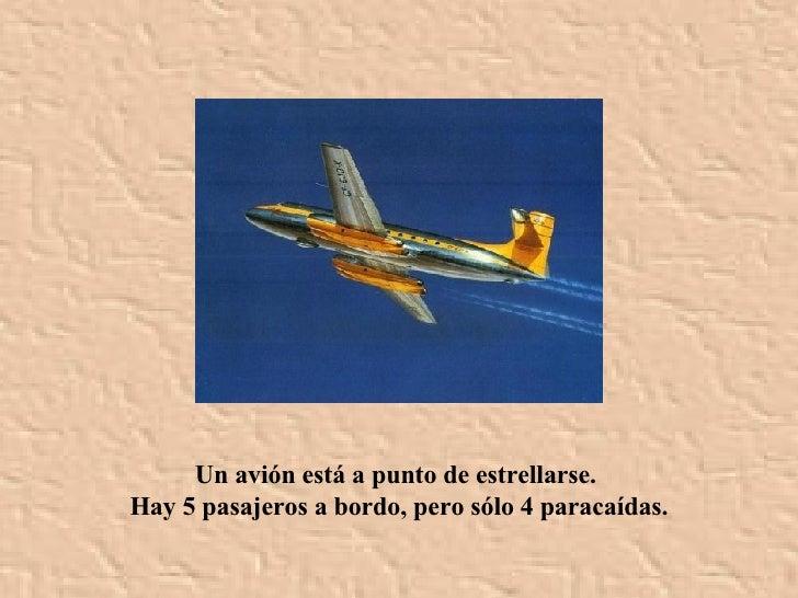 Un avión está a punto de estrellarse.  Hay 5 pasajeros a bordo, pero sólo 4 paracaídas.