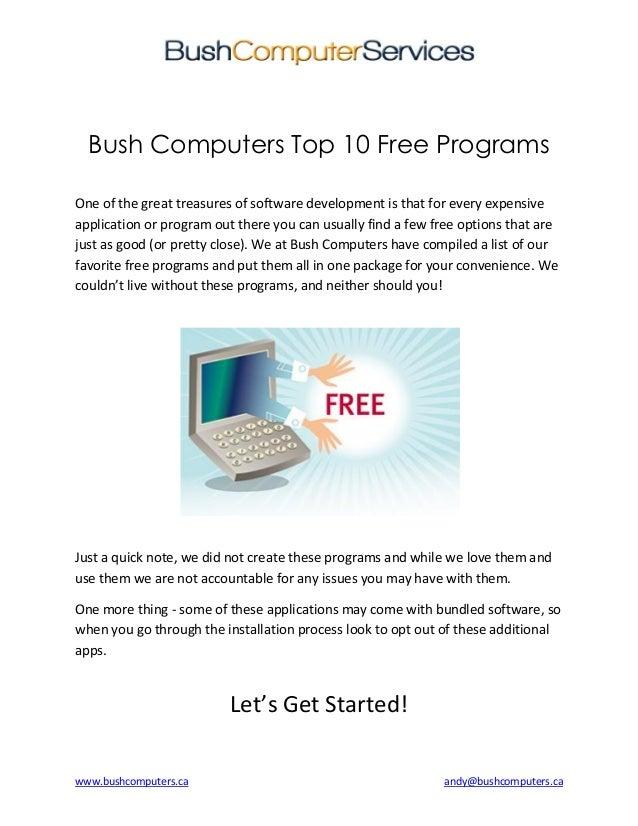 www.bushcomputers.ca andy@bushcomputers.ca Bush Computers Top 10 Free Programs One of the great treasures of software deve...