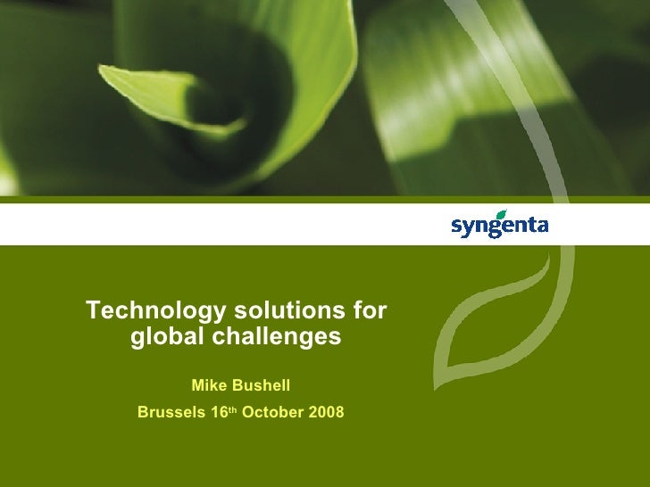 Technology solutions for global challenges Mike Bushell Brussels 16 th  October 2008