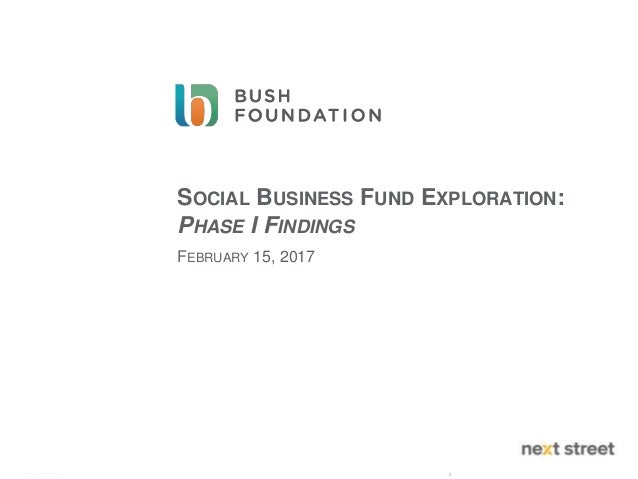 Next Street Financial LLC © Copyright 2017 1 SOCIAL BUSINESS FUND EXPLORATION: PHASE I FINDINGS FEBRUARY 15, 2017