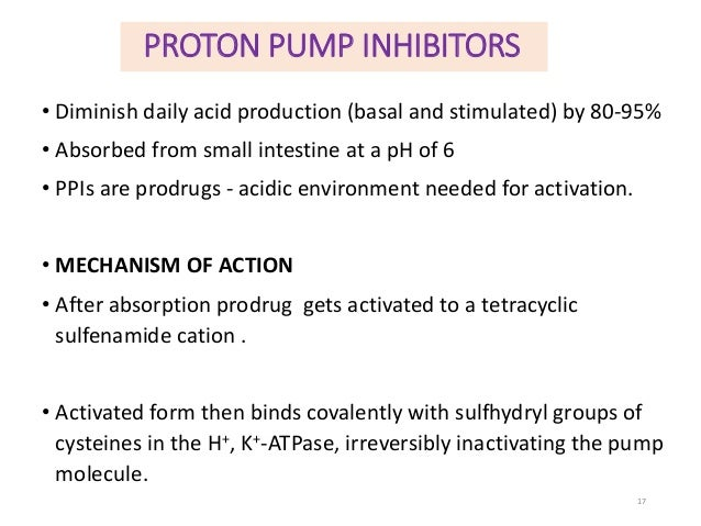 PROTON PUMP INHIBITORS  • Diminish daily acid production (basal and stimulated) by 80-95%  • Absorbed from small intestine...