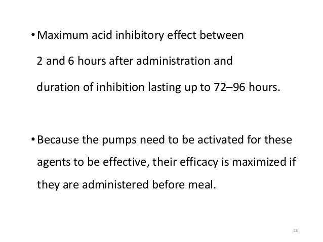 •Maximum acid inhibitory effect between  2 and 6 hours after administration and  duration of inhibition lasting up to 72–9...