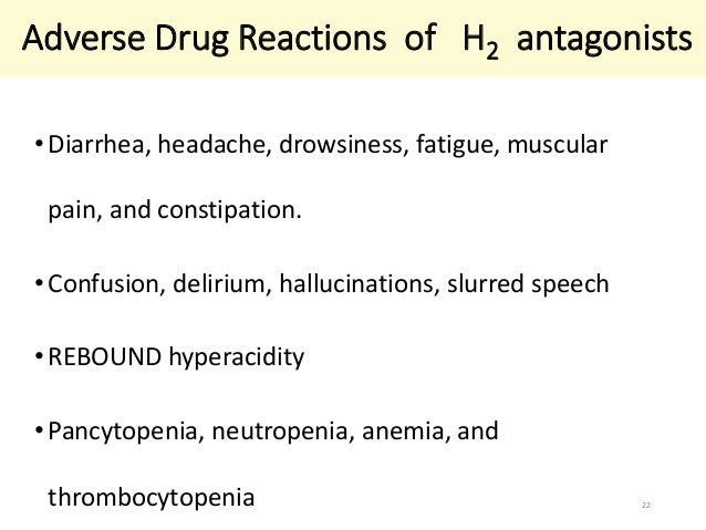 Adverse Drug Reactions of H2 antagonists  • Diarrhea, headache, drowsiness, fatigue, muscular  pain, and constipation.  • ...