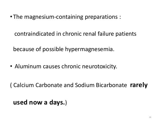 • The magnesium-containing preparations :  contraindicated in chronic renal failure patients  because of possible hypermag...
