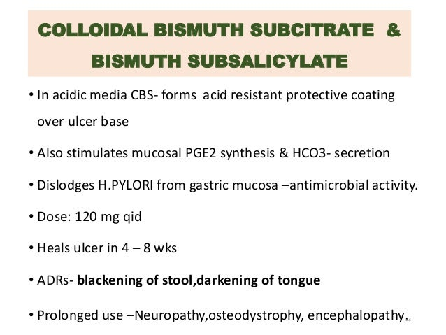 COLLOIDAL BISMUTH SUBCITRATE &  BISMUTH SUBSALICYLATE  • In acidic media CBS- forms acid resistant protective coating  ove...