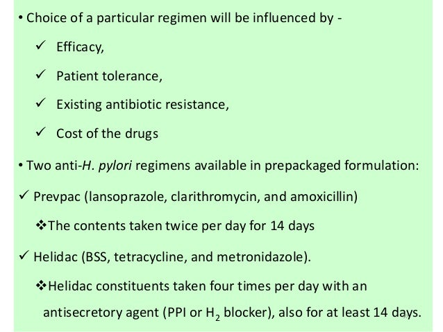 • Choice of a particular regimen will be influenced by -   Efficacy,   Patient tolerance,   Existing antibiotic resista...