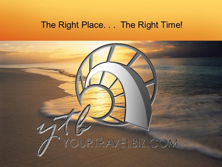 The Right Place. . .  The Right Time!