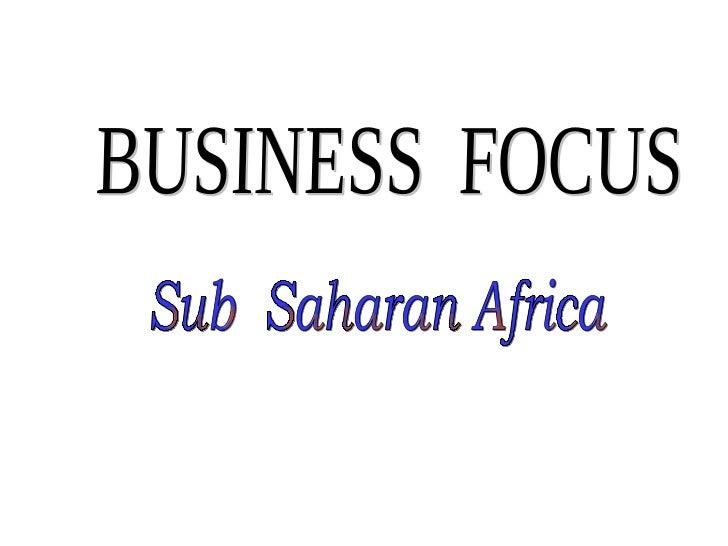BUSINESS  FOCUS Sub  Saharan Africa
