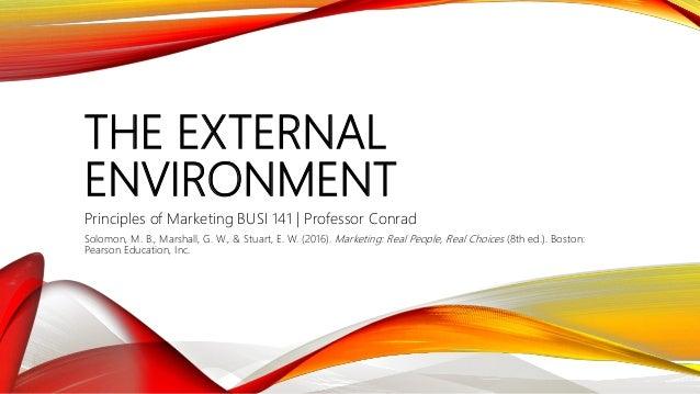 THE EXTERNAL ENVIRONMENT Principles of Marketing BUSI 141 | Professor Conrad Solomon, M. B., Marshall, G. W., & Stuart, E....