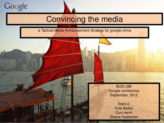 Convincing the mediaa Tactical Media Announcement Strategy for google china                                             BU...