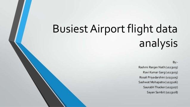 Busiest Airport flight data analysis By:- Rashmi Ranjan Nath (u113103) Ravi Kumar Garg (u113103) Rosali Priyadarshini (u11...