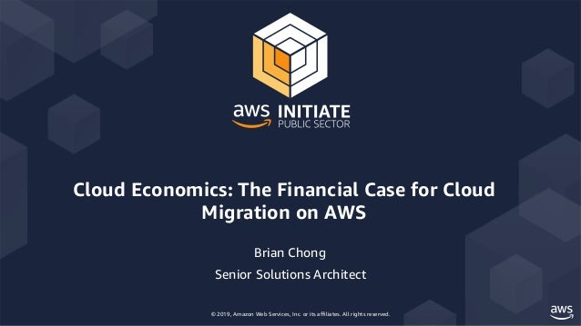© 2019, Amazon Web Services, Inc. or its affiliates. All rights reserved. Cloud Economics: The Financial Case for Cloud Mi...