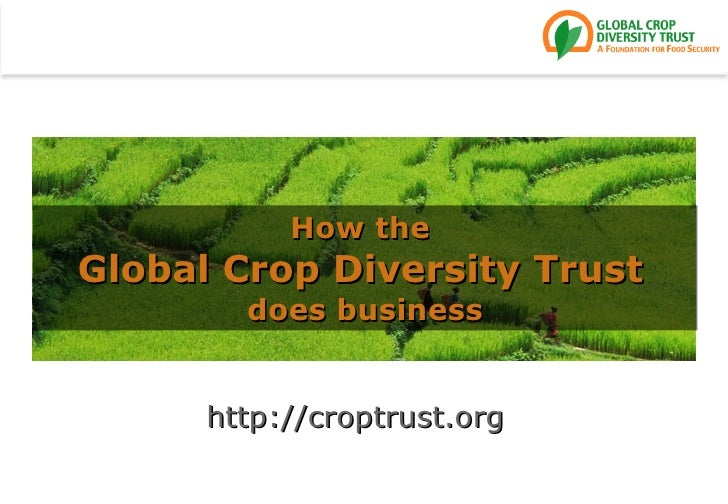 http://croptrust.org   How the  Global Crop Diversity Trust   does business