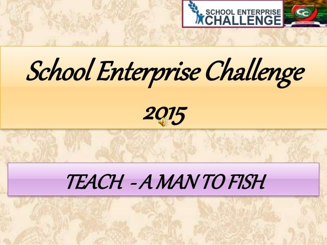 School Enterprise Challenge 2015 TEACH - A MANTOFISH