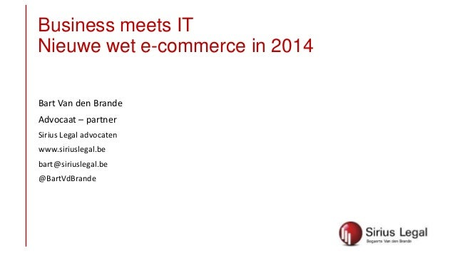 Business meets IT Nieuwe wet e-commerce in 2014 Bart Van den Brande Advocaat – partner Sirius Legal advocaten www.siriusle...