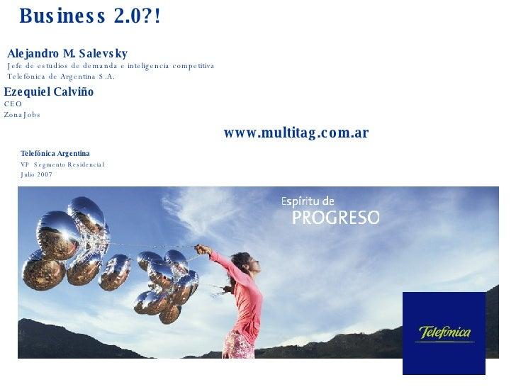 Business 2.0?! Telefónica Argentina VP  Segmento Residencial Julio 2007 Alejandro M. Salevsky Jefe de estudios de demanda ...