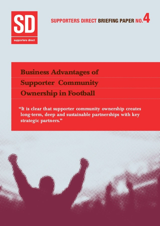 Business Advantages of Supporter Community Ownership 1 SUPPORTERS DIRECT BRIEFING PAPER NO.4 Business Advantages of Suppo...