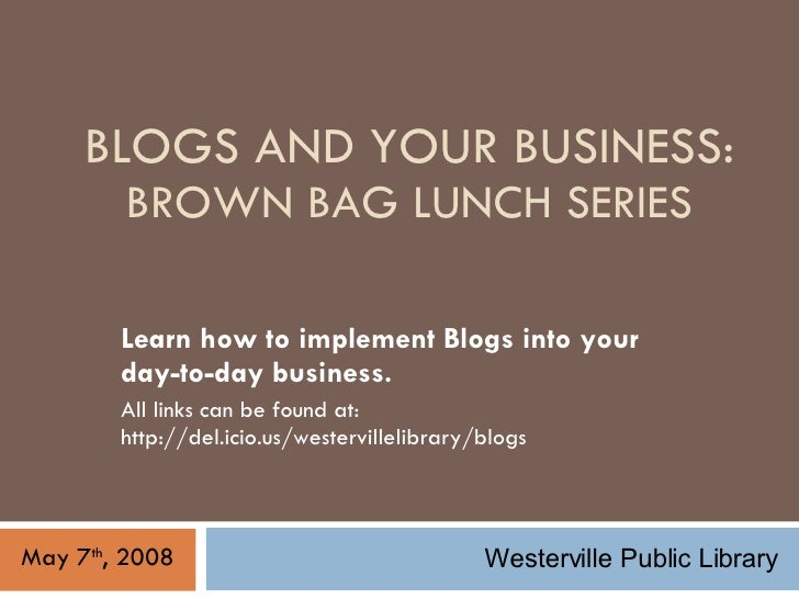BLOGS AND YOUR BUSINESS: BROWN BAG LUNCH SERIES Learn how to implement Blogs into your day-to-day business.  All links can...