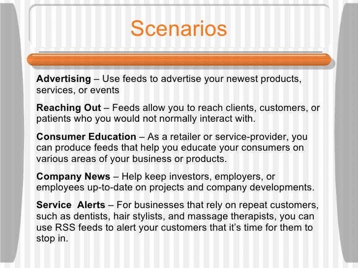 Scenarios Advertising  – Use feeds to advertise your newest products, services, or events Reaching Out  – Feeds allow you ...