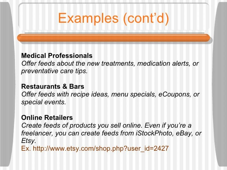 Examples (cont'd) Medical Professionals Offer feeds about the new treatments, medication alerts, or preventative care tips...