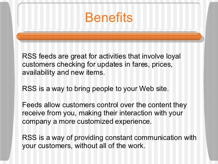 Benefits RSS feeds are great for activities that involve loyal customers checking for updates in fares, prices, availabili...
