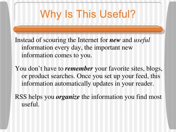 Why Is This Useful? <ul><li>Instead of scouring the Internet for  new  and  useful  information every day, the important n...