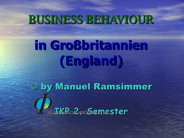 BUSINESS BEHAVIOUR in Großbritannien (England) © by Manuel Ramsimmer IKP 2. Semester