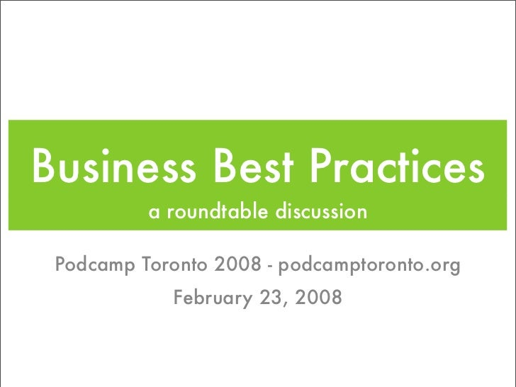 Business Best Practices           a roundtable discussion   Podcamp Toronto 2008 - podcamptoronto.org             February...